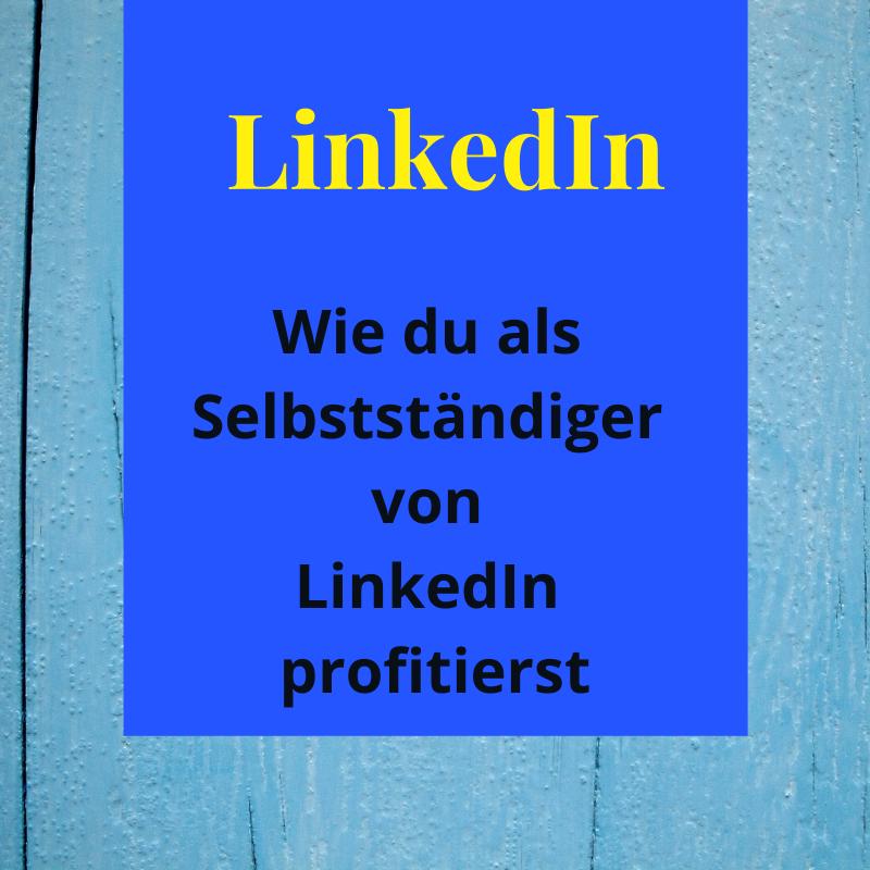 Wie du als Selbstständiger von LinkedIn profitierst