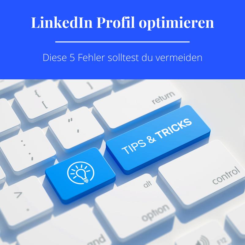 Wie du dein LinkedIn Profil optimieren kannst und welche Fehler du vermeiden solltest