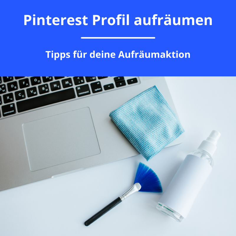 Pinterest Profil aufräumen - Tipps für deine Aufräumaktion